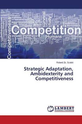 Strategic Adaptation, Ambidexterity and Competitiveness (Paperback)