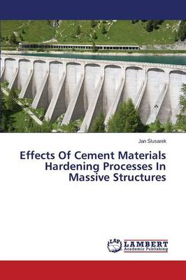 Effects of Cement Materials Hardening Processes in Massive Structures (Paperback)