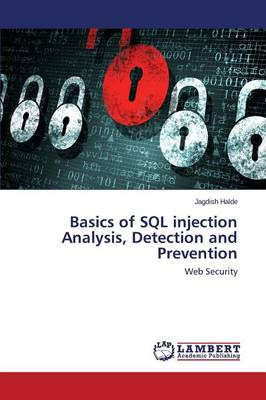 Basics of SQL Injection Analysis, Detection and Prevention (Paperback)