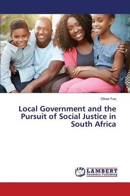Local Government and the Pursuit of Social Justice in South Africa (Paperback)