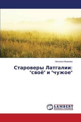 "Starovery Latgalii: ""Svoye"" I ""Chuzhoe"" (Paperback)"
