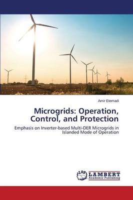 Microgrids: Operation, Control, and Protection (Paperback)