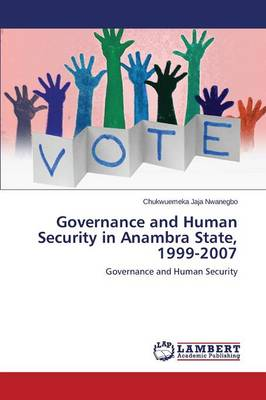 Governance and Human Security in Anambra State, 1999-2007 (Paperback)