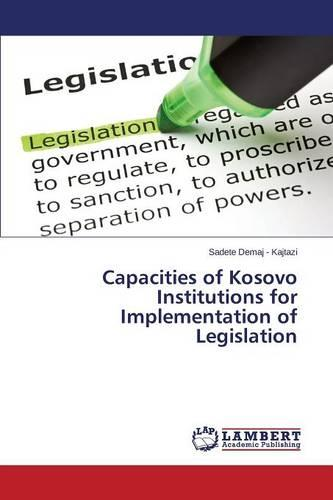 Capacities of Kosovo Institutions for Implementation of Legislation (Paperback)
