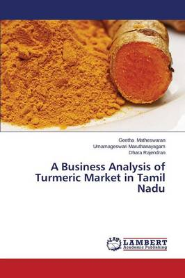 A Business Analysis of Turmeric Market in Tamil Nadu (Paperback)