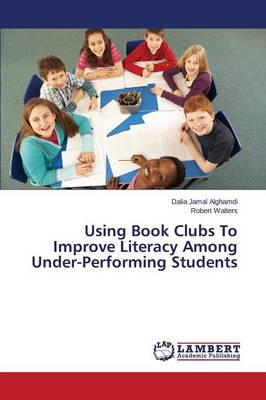 Using Book Clubs to Improve Literacy Among Under-Performing Students (Paperback)