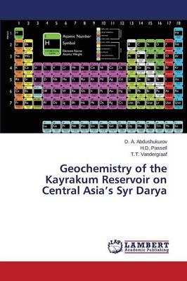 Geochemistry of the Kayrakum Reservoir on Central Asia's Syr Darya (Paperback)