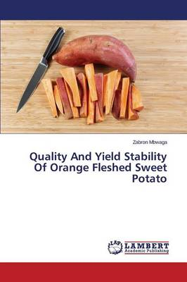 Quality and Yield Stability of Orange Fleshed Sweet Potato (Paperback)