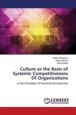 Culture as the Basis of Systemic Competitiveness of Organizations (Paperback)