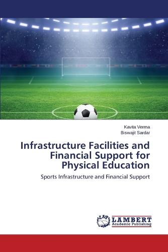Infrastructure Facilities and Financial Support for Physical Education (Paperback)