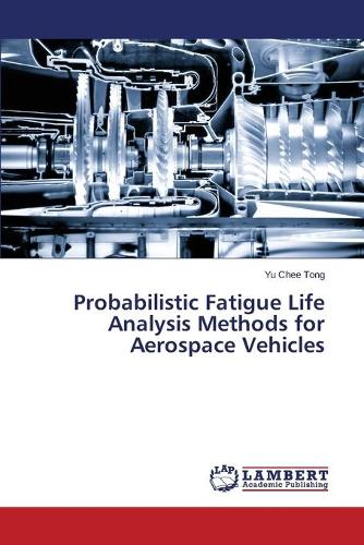 Probabilistic Fatigue Life Analysis Methods for Aerospace Vehicles (Paperback)