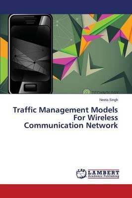 Traffic Management Models for Wireless Communication Network (Paperback)