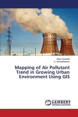 Mapping of Air Pollutant Trend in Growing Urban Environment Using GIS (Paperback)