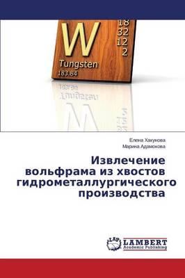 Izvlechenie Vol'frama Iz Khvostov Gidrometallurgicheskogo Proizvodstva (Paperback)