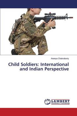 Child Soldiers: International and Indian Perspective (Paperback)