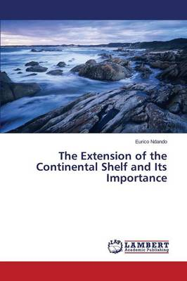 The Extension of the Continental Shelf and Its Importance (Paperback)
