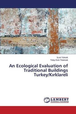 An Ecological Evaluation of Traditional Buildings Turkey/K Rklareli (Paperback)