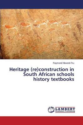 Heritage (Re)Construction in South African Schools History Textbooks (Paperback)