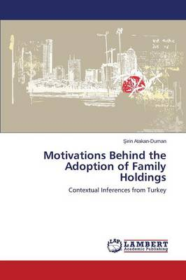 Motivations Behind the Adoption of Family Holdings (Paperback)