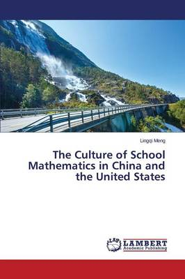 The Culture of School Mathematics in China and the United States (Paperback)