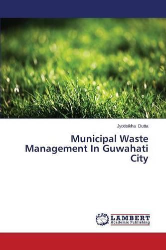 Municipal Waste Management in Guwahati City (Paperback)