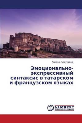 Emotsional'no-Ekspressivnyy Sintaksis V Tatarskom I Frantsuzskom Yazykakh (Paperback)