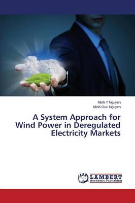 A System Approach for Wind Power in Deregulated Electricity Markets (Paperback)