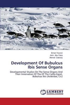 Development of Bubulcus Ibis Sense Organs (Paperback)