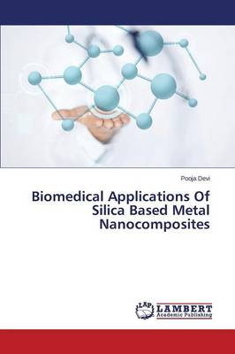 Biomedical Applications of Silica Based Metal Nanocomposites (Paperback)