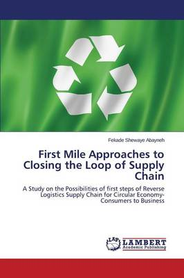 First Mile Approaches to Closing the Loop of Supply Chain (Paperback)