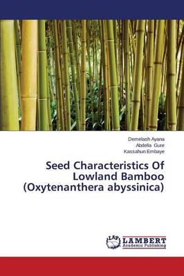Seed Characteristics of Lowland Bamboo (Oxytenanthera Abyssinica) (Paperback)