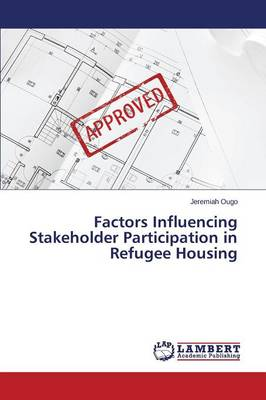 Factors Influencing Stakeholder Participation in Refugee Housing (Paperback)