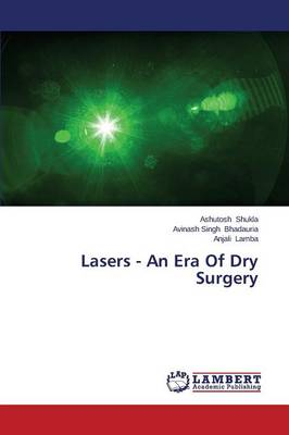 Lasers - An Era of Dry Surgery (Paperback)