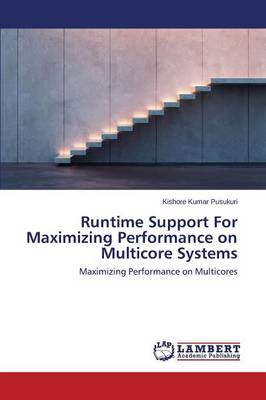 Runtime Support for Maximizing Performance on Multicore Systems (Paperback)