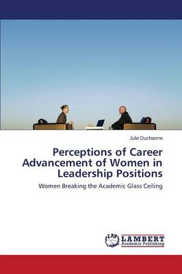 Perceptions of Career Advancement of Women in Leadership Positions (Paperback)