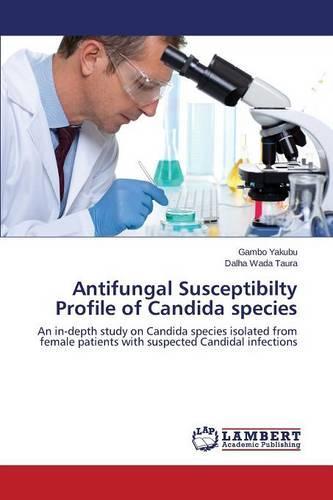 Antifungal Susceptibilty Profile of Candida Species (Paperback)