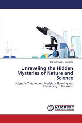 Unraveling the Hidden Mysteries of Nature and Science (Paperback)