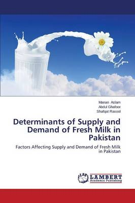 Determinants of Supply and Demand of Fresh Milk in Pakistan (Paperback)