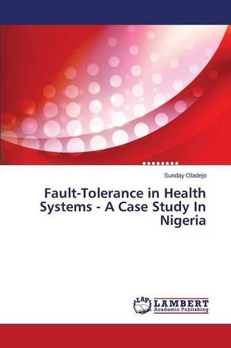 Fault-Tolerance in Health Systems - A Case Study in Nigeria (Paperback)