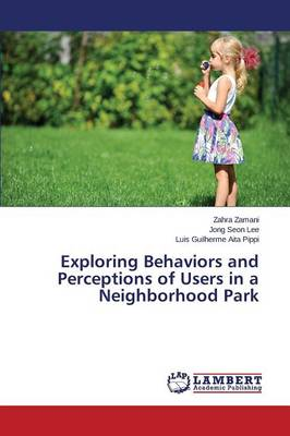 Exploring Behaviors and Perceptions of Users in a Neighborhood Park (Paperback)