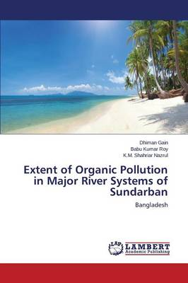 Extent of Organic Pollution in Major River Systems of Sundarban (Paperback)