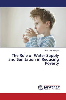The Role of Water Supply and Sanitation in Reducing Poverty (Paperback)