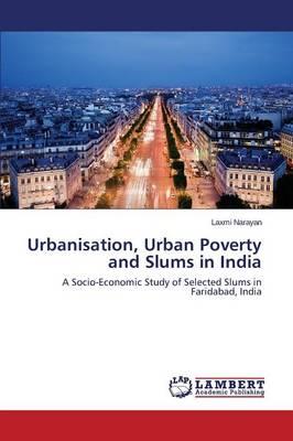 Urbanisation, Urban Poverty and Slums in India (Paperback)