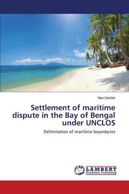 Settlement of Maritime Dispute in the Bay of Bengal Under Unclos (Paperback)