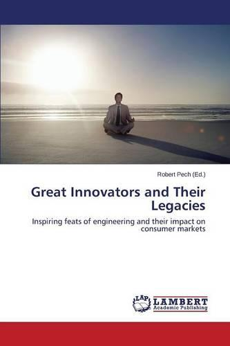 Great Innovators and Their Legacies (Paperback)