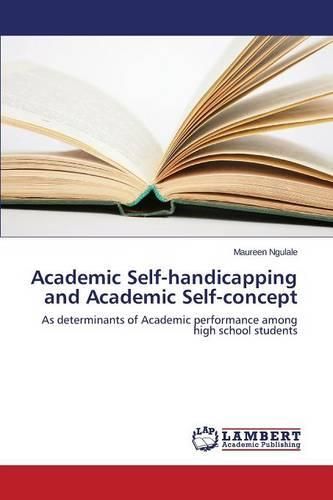 Academic Self-Handicapping and Academic Self-Concept (Paperback)
