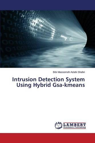 Intrusion Detection System Using Hybrid Gsa-Kmeans (Paperback)