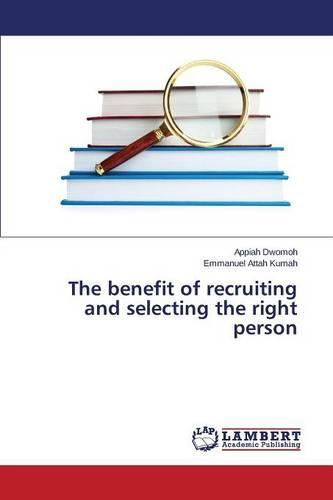 The Benefit of Recruiting and Selecting the Right Person (Paperback)