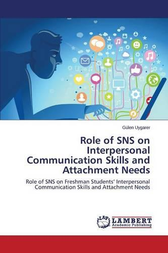 Role of Sns on Interpersonal Communication Skills and Attachment Needs (Paperback)