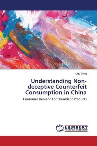 Understanding Non-Deceptive Counterfeit Consumption in China (Paperback)